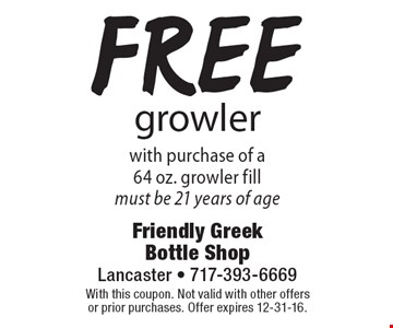 Free growler with purchase of a 64 oz. growler fill. Must be 21 years of age. With this coupon. Not valid with other offers or prior purchases. Offer expires 12-31-16.