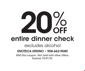 20% Off entire dinner check. Excludes alcohol. With this coupon. Not valid with other offers. Expires 10/31/16.