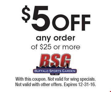 $5 off any order of $25 or more. With this coupon. Not valid for wing specials. Not valid with other offers. Expires 12-31-16.
