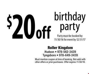 $20 off birthday party. Party must be booked by 11/30/16 for event by 12/31/17. Must mention coupon at time of booking. Not valid with other offers or prior purchases. Offer expires 11/30/16.