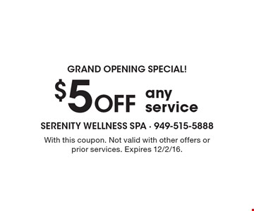 GRAND OPENING SPECIAL! $5 Off any service. With this coupon. Not valid with other offers or prior services. Expires 12/2/16.