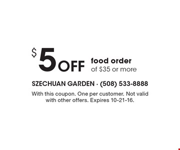 $5 Off food order of $35 or more. With this coupon. One per customer. Not valid with other offers. Expires 10-21-16.