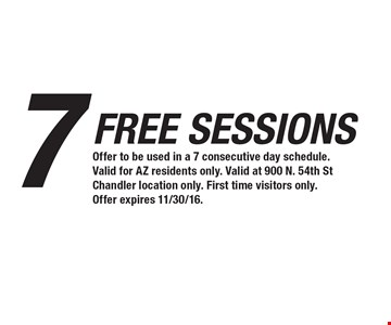 7 Free Sessions. Offer to be used in a 7 consecutive day schedule. Valid for AZ residents only. Valid at 900 N. 54th St Chandler location only. First time visitors only. Offer expires 11/30/16.
