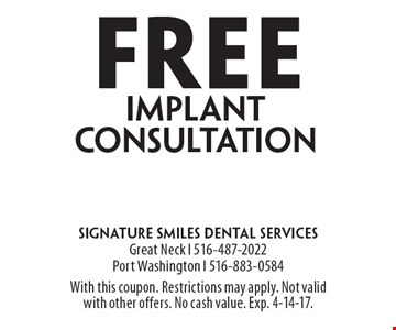 Free implant consultation. With this coupon. Restrictions may apply. Not valid with other offers. No cash value. Exp. 4-14-17.