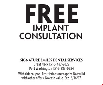 Free implant consultation. With this coupon. Restrictions may apply. Not valid with other offers. No cash value. Exp. 6/16/17.