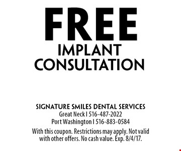 Free implant consultation. With this coupon. Restrictions may apply. Not valid with other offers. No cash value. Exp. 8/4/17.