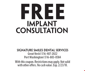 Free implant consultation. With this coupon. Restrictions may apply. Not valid with other offers. No cash value. Exp. 2/23/18.