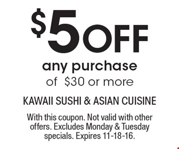 $5 OFF any purchase of $30 or more. With this coupon. Not valid with other offers. Excludes Monday & Tuesday specials. Expires 11-18-16.