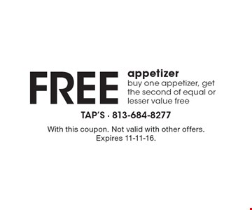 Free appetizer buy one appetizer, get the second of equal or lesser value free. With this coupon. Not valid with other offers. Expires 11-11-16.