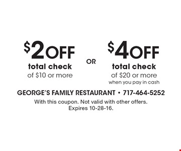 $2 off total check of $10 or more. $4 off total check of $20 or more when you pay in cash. With this coupon. Not valid with other offers. Expires 10-28-16.