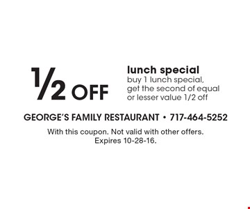 1/2 Off lunch special. Buy 1 lunch special, get the second of equal or lesser value 1/2 off. With this coupon. Not valid with other offers. Expires 10-28-16.