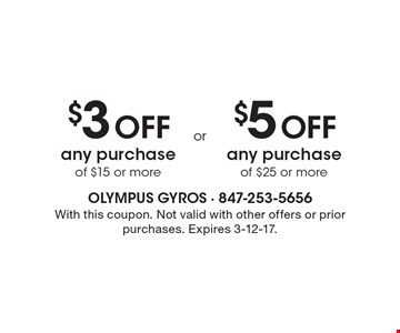 $3 Off any purchase of $15 or more OR $5 Off any purchase of $25 or more. With this coupon. Not valid with other offers or prior purchases. Expires 3-12-17.