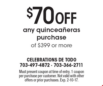 $70 Off any quinceaneras purchase of $399 or more. Must present coupon at time of entry. 1 coupon per purchase per customer. Not valid with other offers or prior purchases. Exp. 2-10-17.