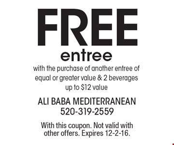 Free entree with the purchase of another entree of equal or greater value & 2 beverages. Up to $12 value. With this coupon. Not valid with other offers. Expires 12-2-16.