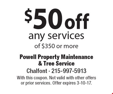 $50 off any services of $350 or more. With this coupon. Not valid with other offers or prior services. Offer expires 3-10-17.