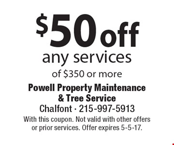 $50 off any services of $350 or more. With this coupon. Not valid with other offers or prior services. Offer expires 5-5-17.