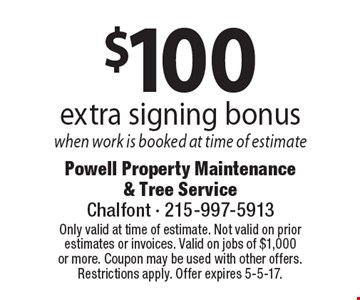 $100 extra signing bonus when work is booked at time of estimate. Only valid at time of estimate. Not valid on prior estimates or invoices. Valid on jobs of $1,000 or more. Coupon may be used with other offers. Restrictions apply. Offer expires 5-5-17.