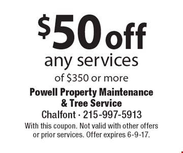 $50 off any services of $350 or more. With this coupon. Not valid with other offersor prior services. Offer expires 6-9-17.