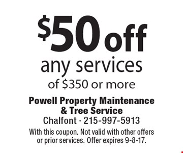 $50 off any services of $350 or more. Coupons must be presented at time of estimate. No exceptions. With this coupon. Not valid with other offers or prior services. Offer expires 9-8-17.
