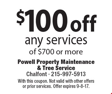 $100 off any services of $700 or more. Coupons must be presented at time of estimate. No exceptions. With this coupon. Not valid with other offers or prior services. Offer expires 9-8-17.