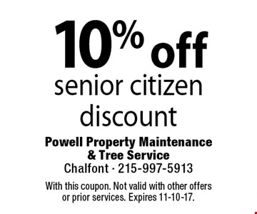 10% off senior citizen discount. Coupons must be presented at time of estimate. No exceptions. With this coupon. Not valid with other offers or prior services. Expires 11-10-17.