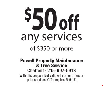 $50 off any services of $350 or more. With this coupon. Not valid with other offers or prior services. Offer expires 6-9-17.