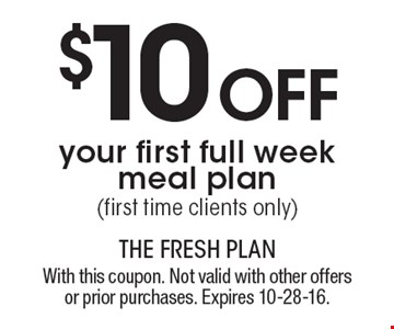 $10 off your first full week meal plan (first time clients only). With this coupon. Not valid with other offers or prior purchases. Expires 10-28-16.