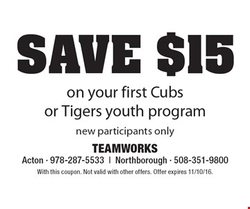 Save $15 on your first Cubs or Tigers youth program new participants only. With this coupon. Not valid with other offers. Offer expires 11/10/16.