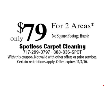 Only $79 For 2 Areas* No Square Footage Hassle. With this coupon. Not valid with other offers or prior services.Certain restrictions apply. Offer expires 11/4/16.