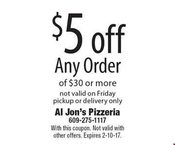 $5 off Any Order of $30 or more, not valid on Friday, pickup or delivery only. With this coupon. Not valid with other offers. Expires 2-10-17.