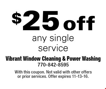 $25 off any single service. With this coupon. Not valid with other offers or prior services. Offer expires 11-13-16.