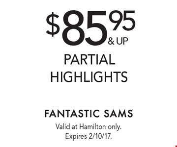$85.95 & up partial highlights. Valid at Hamilton only. Expires 2/10/17.