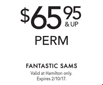 $65.95 & up perm. Valid at Hamilton only. Expires 2/10/17.