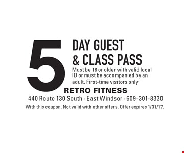 5 day guest & class pass. Must be 18 or older with valid local ID or must be accompanied by an adult. First-time visitors only. With this coupon. Not valid with other offers. Offer expires 1/31/17.