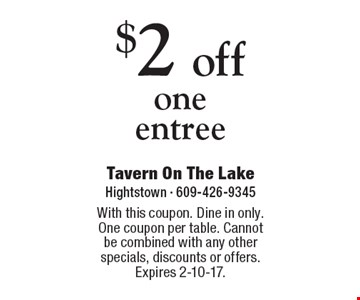 $2 off one entree. With this coupon. Dine in only. One coupon per table. Cannot be combined with any other specials, discounts or offers. Expires 2-10-17.