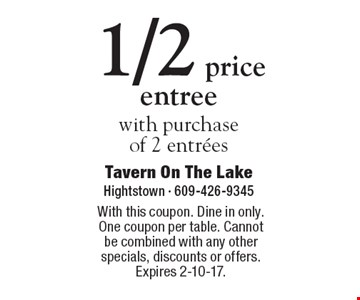 1/2 price entree with purchase of 2 entrees. With this coupon. Dine in only. One coupon per table. Cannot be combined with any other specials, discounts or offers. Expires 2-10-17.