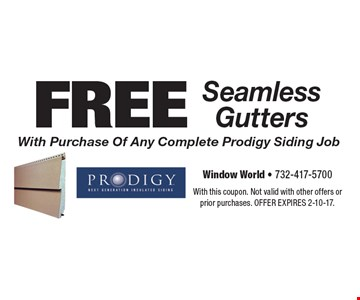 FREE Seamless Gutters With Purchase Of Any Complete Prodigy Siding Job. With this coupon. Not valid with other offers or prior purchases. Offer expires 2-10-17.