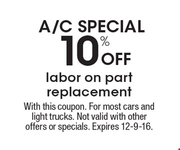 A/C SPECIAL! 10% Off labor on part replacement. With this coupon. For most cars and light trucks. Not valid with other offers or specials. Expires 12-9-16.