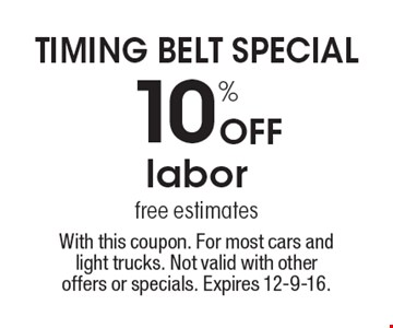 TIMING BELT SPECIAL! 10% Off labor. Free estimates. With this coupon. For most cars and light trucks. Not valid with other offers or specials. Expires 12-9-16.