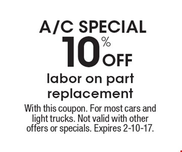A/C SPECIAL. 10% Off labor on part replacement. With this coupon. For most cars and light trucks. Not valid with other offers or specials. Expires 2-10-17.