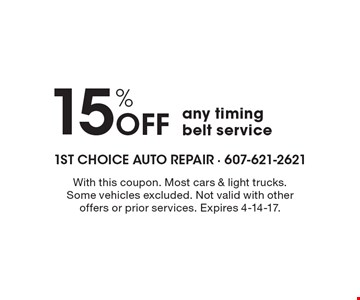 15% off any timing belt service. With this coupon. Most cars & light trucks. Some vehicles excluded. Not valid with other offers or prior services. Expires 4-14-17.