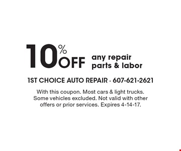 10% off any repair parts & labor. With this coupon. Most cars & light trucks. Some vehicles excluded. Not valid with other offers or prior services. Expires 4-14-17.