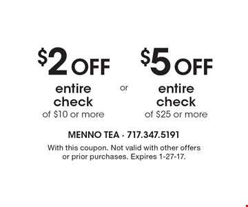$2 off entire check of $10 or more OR $5 off entire check of $25 or more. With this coupon. Not valid with other offers or prior purchases. Expires 1-27-17.