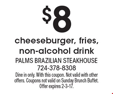 $8 cheeseburger, fries, non-alcohol drink. Dine in only. With this coupon. Not valid with other offers. Coupons not valid on Sunday Brunch Buffet. Offer expires 2-3-17.