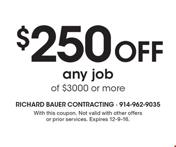 $250 off any job of $3000 or more. With this coupon. Not valid with other offers or prior services. Expires 12-9-16.