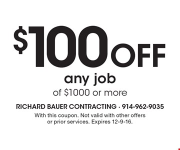 $100 off any job of $1000 or more. With this coupon. Not valid with other offers or prior services. Expires 12-9-16.