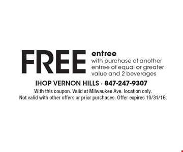 Free entree with purchase of another entree of equal or greater value and 2 beverages. With this coupon. Valid at Milwaukee Ave. location only. Not valid with other offers or prior purchases. Offer expires 10/31/16.