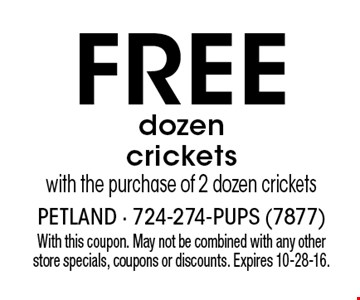 Free dozen crickets with the purchase of 2 dozen crickets. With this coupon. May not be combined with any other store specials, coupons or discounts. Expires 10-28-16.