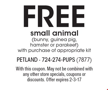 FREE small animal (bunny, guinea pig, hamster or parakeet) with purchase of appropriate kit. With this coupon. May not be combined with any other store specials, coupons or discounts. Offer expires 2-3-17