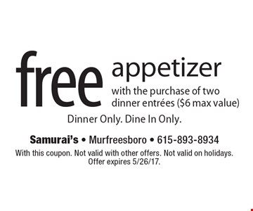 free appetizer with the purchase of two dinner entrees ($6 max value). Dinner Only. Dine In Only. With this coupon. Not valid with other offers. Not valid on holidays. Offer expires 5/26/17.